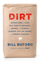 Dirt: Adventures in Lyon as a Chef in Training, Father, and Sleuth Looking for the Secret of Fren…