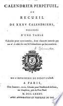 Calendrier Perpétuel, ou recueil de XXXV. calendriers, précédeés d'une table calculée pour 2200 années, etc. [By A. Jombert.]