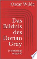 Das Bildnis des Dorian Gray  Vollst  ndige Ausgabe