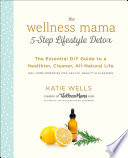 The Wellness Mama 5 Step Lifestyle Detox