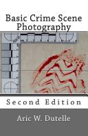 Basic Crime Scene Photography 2nd Edition