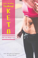 Let S Healthy Challenge Keto Diet And Weight Loss Keto Diet Plan For Beginners 90 Days Planner