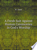A Fresh Suit Against Human Ceremonies in God s Worship