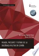 Pasado, Presente y Futuro de la Enseñanza Militar en España.