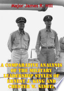 A Comparative Analysis Of The Military Leadership Styles Of Ernest J  King And Chester W  Nimitz