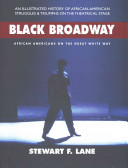 Black Broadway : African Americans on the great white way / Stewart F. Lane &#59; foreword by Kenny Leon.