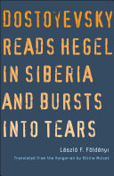 Dostoyevsky Reads Hegel in Siberia and Bursts into Tears Book