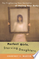 Perfect Girls, Starving Daughters : disorder, or, at the very least, a screwed-up...