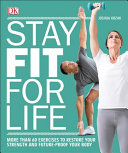 Stay Fit for Life: More Than 60 Exercises to Restore Your Strength and Future-Proof Your Body