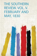 The Southern Review  Vol  V  February and May 1830 Book PDF