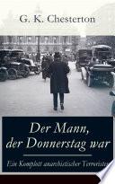 Der Mann  der Donnerstag war   Ein Komplott anarchistischer Terroristen  Vollst  ndige deutsche Ausgabe
