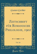 Zeitschrift für Romanische Philologie, 1902, Vol. 26 (Classic Reprint)