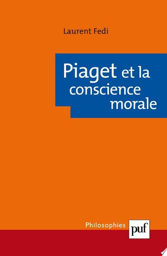 Piaget et la conscience morale / Laurent Fedi.- Paris : Presses universitaires de France , impr. 2008