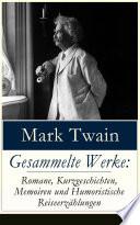 Gesammelte Werke  Romane  Kurzgeschichten  Memoiren und Humoristische Reiseerz  hlungen  Vollst  ndige deutsche Ausgaben
