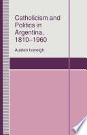Catholicism and Politics in Argentina  1810 1960