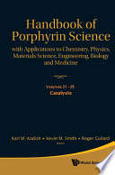 Handbook Of Porphyrin Science Volumes 21 25 With Applications To Chemistry Physics Materials Science Engineering Biology And Medicine