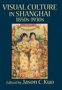 Visual culture in Shanghai 1850s 1930s