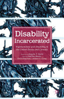 Disability incarcerated : imprisonment and disability in the United States and Canada / edited by Liat Ben-Moshe, Chris Chapman and Allison C. Carey.