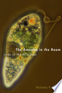 The amoeba in the room : lives of the microbes / Nicholas P. Money.
