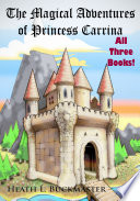 The Magical Adventures of Princess Carrina  All Three Books