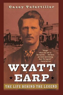 Wyatt Earp  The Life Behind the Legend