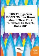 100 Things You Don t Wanna Know about New York to Dallas