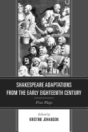 Shakespeare Adaptations from the Early Eighteenth Century : Five Plays / Kristine Johanson.