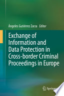 Exchange of Information and Data Protection in Cross border Criminal Proceedings in Europe