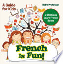 French Is Fun  A Guide for Kids   a Children s Learn French Books