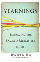 Yearnings : -- the pleasures and the challenges, the messiness...