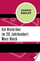 Ein Historiker im 20. Jahrhundert: Marc Bloch