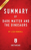 Summary Of Dark Matter And The Dinosaurs By Lisa Randall Includes Analysis