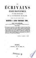 Les   crivains Pseudonymes Et Autres Mystificateurs De La Litterature Fran  aise Pendant Les Quatre Derniers Si  cles  Restitu  s A Leurs V  ritables Noms