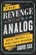 The revenge of analog : real things and why they matter