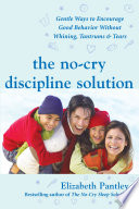 The No Cry Discipline Solution  Gentle Ways to Encourage Good Behavior Without Whining  Tantrums  and Tears