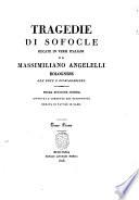 Tragedie di Sofocle recate in versi italiani da Massimiliano Angelelli bolognese con note e dichiarazioni  Tomo primo   secondo