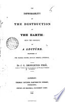 The Improbability Of The Destruction Of The Earth: The Substance Of A Lecture : ...