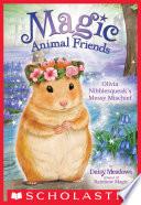 Olivia Nibblesqueak s Messy Mischief  Magic Animal Friends  9