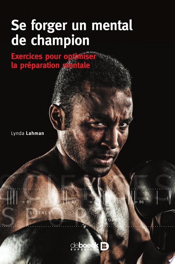 Se forger un mental de champion : exercices pour optimiser la préparation mentale / [Lynda Lahman] ; traduction de Christophe Billon ; révision scientifique de Jean-Cyrille Lecoq.- Louvain-la-Neuve : De Boeck supérieur , DL 2016