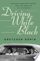 Driving While Black  African American Travel and the Road to Civil Rights Book PDF
