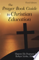 The Prayer Book Guide To Christian Education, Third Edition : century, this comprehensive, one-volume guide helps...