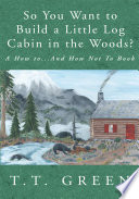 So You Want to Build a Little Log Cabin in the Woods