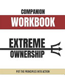 Companion Workbook Extreme Ownership Put The Principles Into Action