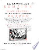 La R  publique romaine  ou Plan g  n  ral de l ancien gouvernement de Rome  o   l on d  veloppe les diff  rens ressorts de ce gouvernement