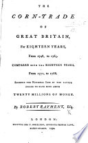 The Corn Trade of Great Britain for Eighteen Years  from 1748 to 1765  Compared with the Eighteen Years from 1771 to 1788  Etc