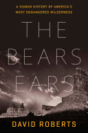 The Bears Ears: A Human History of America's Most Endangered Wilderness Book