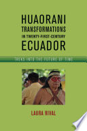 Huaorani Transformations in Twenty First Century Ecuador