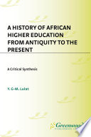 A History of African Higher Education from Antiquity to the Present  A Critical Synthesis