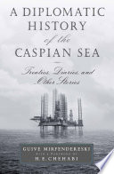 A Diplomatic History Of The Caspian Sea