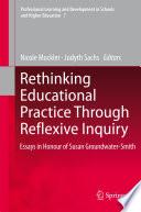 Rethinking Educational Practice Through Reflexive Inquiry